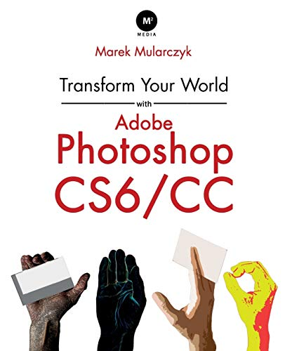 Transform Your World with Adobe Photoshop CS6/CC By Marek Mularczyk