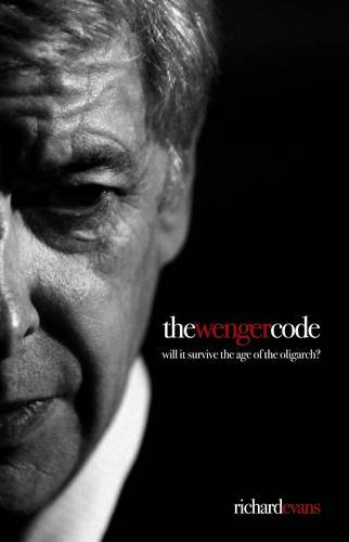The Wenger Code: Will it Survive the Age of the Oligarch? by Richard Evans