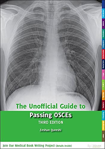 The Unofficial Guide to Passing OSCEs (Unofficial Guides to Medicine) Edited by Zeshan Qureshi, BM, BSc(Hons), MSc