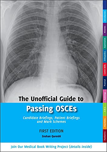 The Unofficial Guide to Passing OSCEs: Candidate Briefings, Patient Briefings and Mark Schemes (Unofficial Guides to Medicine) By Edited by Zeshan Qureshi, BM, BSc(Hons), MSc