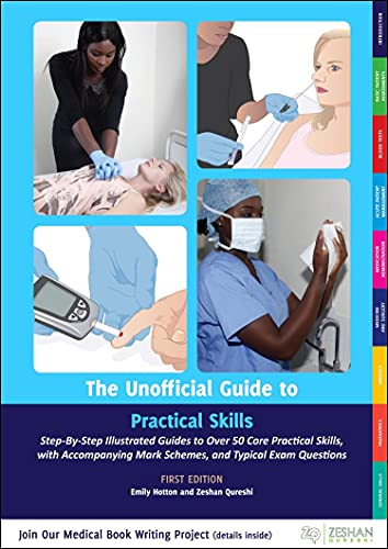 The Unofficial Guide to Practical Skills: Over 50 Illustrated Practical Skills Stations with Accompanying Mark Schemes, Key Learning Points, and Typical Questions (Unofficial Guides to Medicine) By Edited by Emily Hotton, MBChB BSc(Hons)