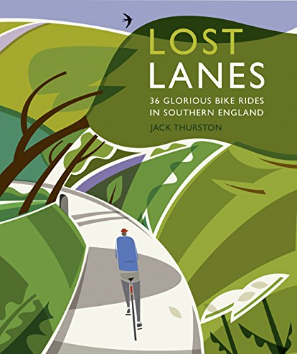 Lost Lanes: 36 Glorious Bike Rides in Southern England (London and the South-East) by Jack Thurston