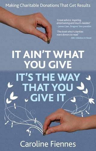 It Ain't What You Give, It's the Way That You Give It By Caroline Fiennes