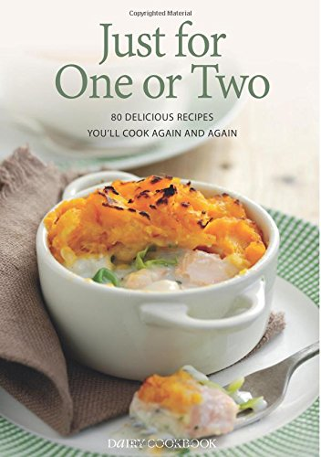 Just for One or Two: 80 Delicious Recipes You'll Cook Again and Again By Sara Lewis