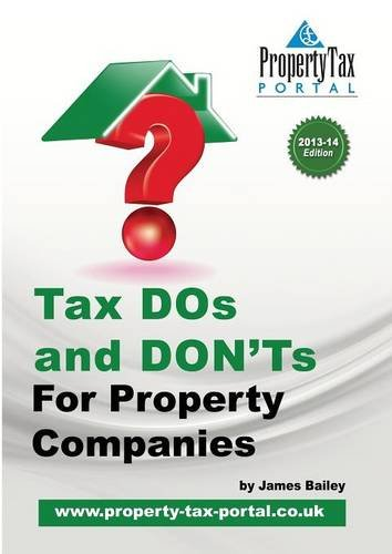 Tax DOS and Don'ts for Property Companies 2013-14 By James Bailey (Professor of Basic and Vision Sciences, Southern California College of Optometry, Fullerton, CA)