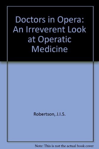 Doctors in Opera: An Irreverent Look at Operatic Medicine By J.I.S. Robertson