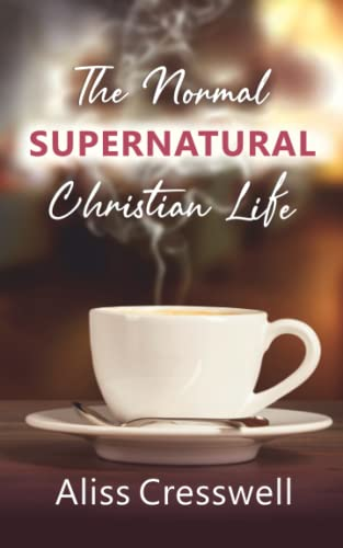 The Normal Supernatural Christian Life By Aliss Cresswell