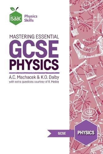 Mastering Essential GCSE Physics: Isaac Physics Skills By Anton Machacek