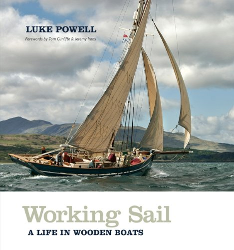 Working Sail: A Life in Wooden Boats By Luke Powell