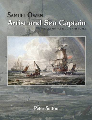 Samuel Owen: Artist and Sea Captain By Peter Sutton