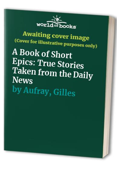A Book of Short Epics By Gilles Aufray