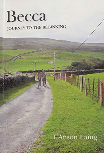 Becca, Journey to the Beginning By I'Anson William Peter Laing
