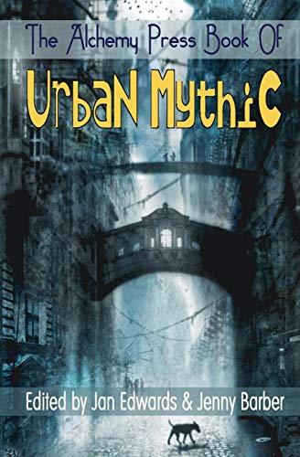 The Alchemy Press Book of Urban Mythic By Jan Edwards