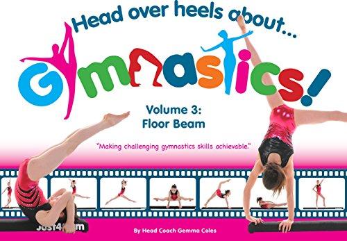 Head Over Heels Gymnastics Volume 3: Floor Beam [Book]: 1 By Gemma Coles