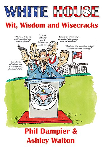 White House Wit, Wisdom and Wisecracks by Phil Dampier