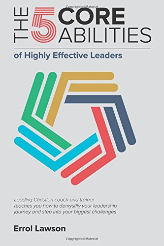 The 5 Core Abilities of Highly Effective Leaders By Errol Lawson
