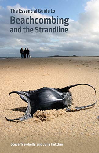 The Essential Guide to Beachcombing and the Strandline By Steve Trewhella