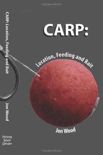 Carp: Location, Feeding & Bait By Jon Wood