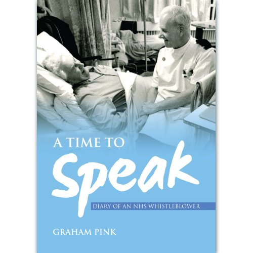 A Time to Speak (Diary of an NHS Whistleblower) By Graham Pink