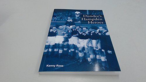 Dundee's Hampden Heroes By Kenny Ross