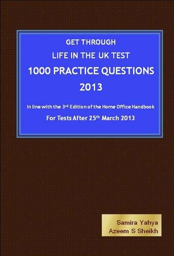 Get Through Life in the UK Test - 1000 Practice Questions -2013 By Samira Yahya