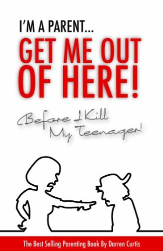 I'm a Parent Get Me Out of Here Before I Kill My Teenager By Darren Curtis