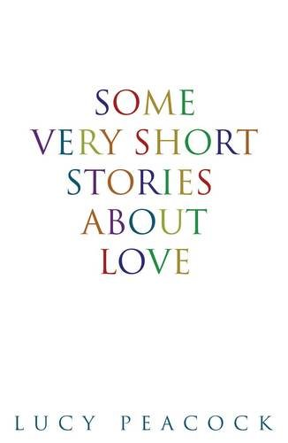 Some Very Short Stories About Love By Lucy Peacock