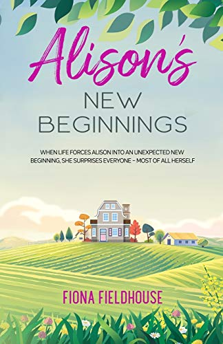 Alison's New Beginnings By Fiona Fieldhouse