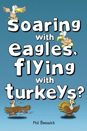 Soaring with Eagles, Flying with Turkeys? By Philip Lee Beswick