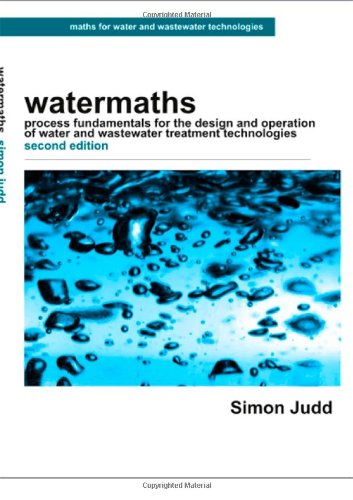 Watermaths: Process Fundamentals for the Design and Operation of Water and Wastewater Treatment Technologies by Simon Judd