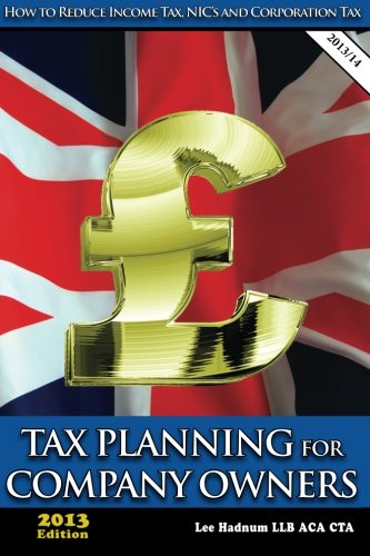 Tax Planning for Company Owners: How to Reduce Income Tax, NIC's and Corporation Tax By Lee Hadnum
