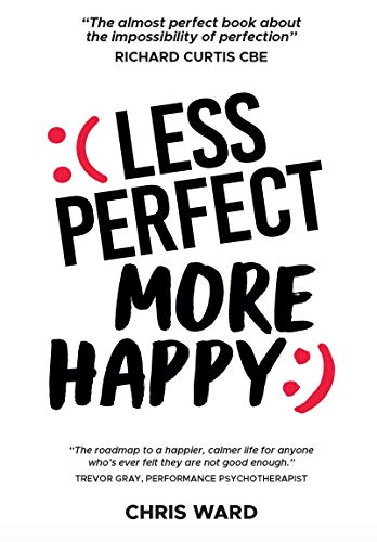 Less Perfect More Happy By Chris Ward