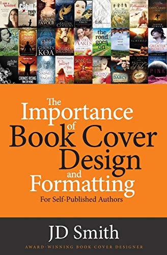 The Importance of Book Cover Design and Formatting By Jd Smith