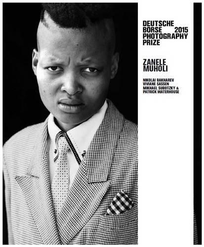 Deutsche Borse Photography Prize 2015 - N Bakharev, V Sassen, Mi Subotzky & P Waterhouse, Z Muholi