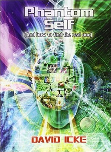 Phantom Self: (And How to Find the Real One) By David Icke