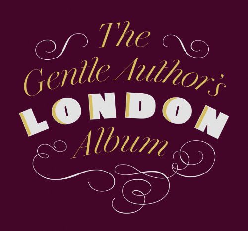 The Gentle Author's London Album By The Gentle Author