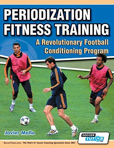 Periodization Fitness Training - A Revolutionary Football Conditioning Program By Javier Mallo