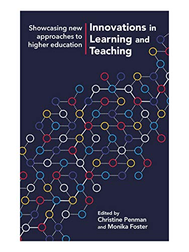 Innovations In Learning And Teaching: Showcasing New Approaches To Higher Education By Christine Penman