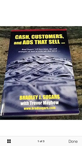 Cash, Customers and Ads That Sell By Bradley J. Sugars