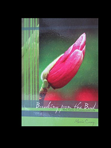 Breaking from the Bud: New Forms of Consecreated Life By Casey Maria