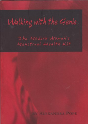 Walking with the Genie: The Modern Woman's Menstrual Health Kit By Alexandra Pope