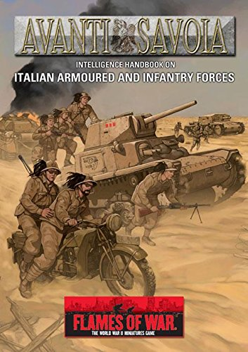 Avanti Savoia Intelligence Handbook on Italian Armoured and Infantry Forces (Flames of War - The World War II Miniatures Game)