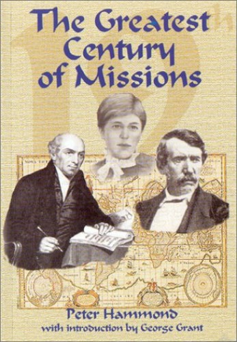 The Greatest Century of Missions By Peter Hammond