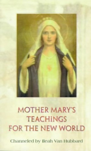 Mother Mary's Teachings for the New World By Mother Mary