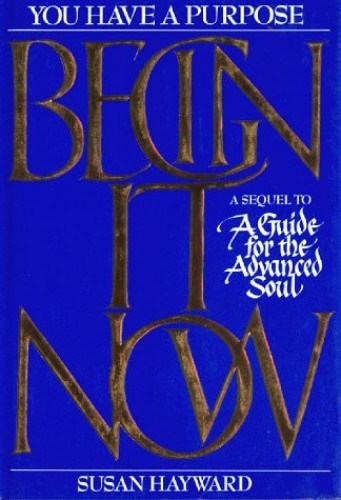 Begin it Now: You Have a Purpose by Susan Hayward
