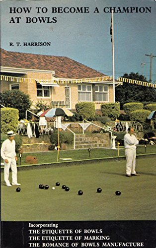 How To Become A Champion At Bowls By R T Harrison