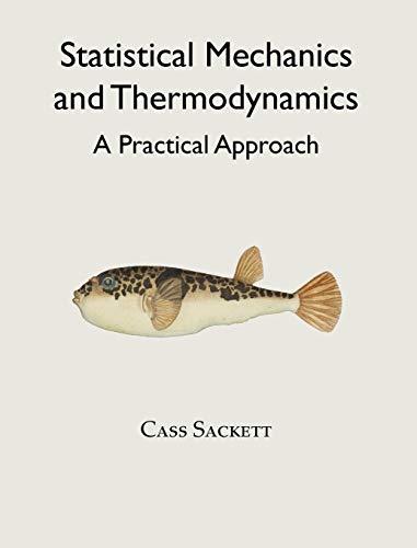 Statistical Mechanics and Thermodynamics By Cass Sackett