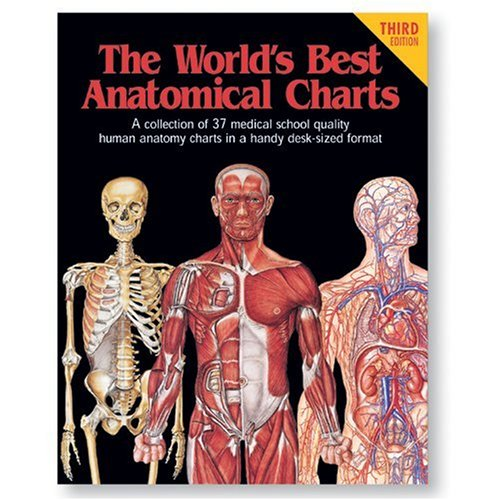 The World's Best Anatomical Charts: A Collection of 35 Medical School Quality Human Anatomy Charts in a Handy Desk-size Format (World's Best Anatomical Chart Series) By Anatomical Chart Company