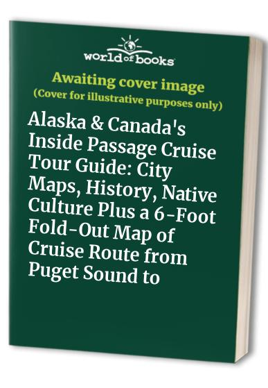 Alaska & Canada's Inside Passage Cruise Tour Guide By George King