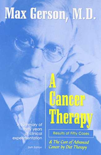 A Cancer Therapy: Results of Fifty Cases and the Cure of Advanced Cancer By Max Gerson